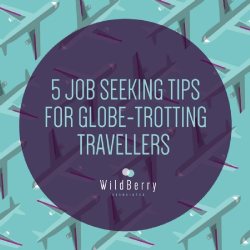 5 JOB SEEKING TIPS FOR GLOBE TROTTING TRAVELLERS.