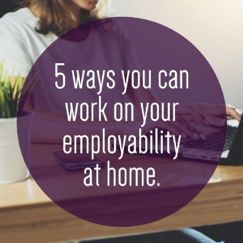 5 ways you can work on your employability at home.
